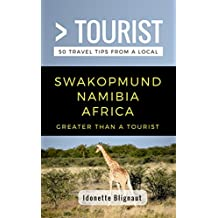 Greater Than a Tourist- Swakopmund  Namibia Africa: 50 Travel Tips from a Local