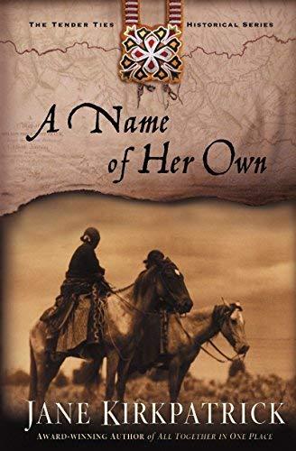 [A Name of Her Own (Tender Ties)] [Author: Jane Kirkpatrick] [August, 2002] ()