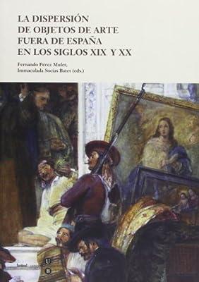 La dispersión de objetos de arte fuera de España en los siglos XIX y XX BIBLIOTECA UNIVERSITÀRIA: Amazon.es: Pérez Mulet, Fernando, Socias Batet, M. Inmaculada: Libros