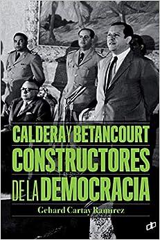Caldera y Betancourt Constructores de la democracia