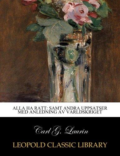 Alla ha ratt: samt andra uppsatser med anledning av varldskriget (Swedish Edition)