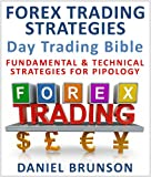Forex Trading Strategies: Day Trading Bible: Fundamental & Technical Strategies For Pipology