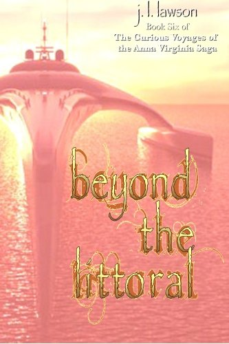 Beyond the Littoral (The Curious Voyages of the Anna Virginia Saga #6)