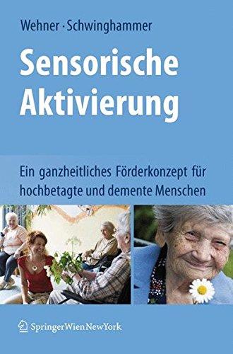 Sensorische Aktivierung: Ein ganzheitliches Förderkonzept für hochbetagte und demente Menschen Taschenbuch – 27. Februar 2009 Lore Wehner Ylva Schwinghammer Springer 3211890335