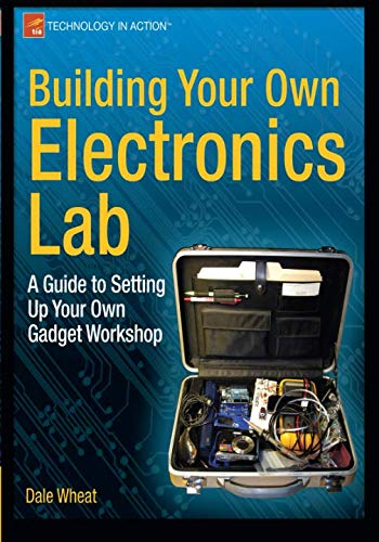 (Building Your Own Electronics Lab: A Guide to Setting Up Your Own Gadget Workshop (Technology in Action))
