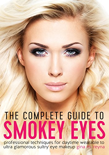 The Complete Guide to Smokey Eyes: Professional Techniques for Daytime Wearable to Ultra Glamorous Sultry Eye Makeup (English Edition)