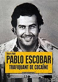 Pablo Escobar, trafiquant de cocaïne par Thierry Noël