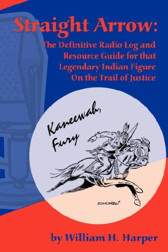 Read Online Straight Arrow: The Definitive Radio Log and Resource Guide for That Legendary Indian Figure on the Trail of Justice pdf epub
