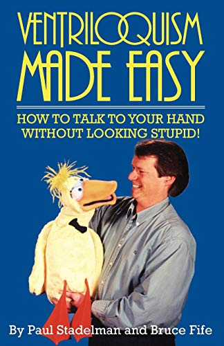 Pdf Arts Ventriloquism Made Easy: How to Talk to Your Hand Without Looking Stupid! Second Edition