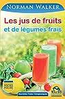 Les jus de fruits: et de légumes frais par Walker