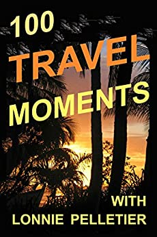 100 Travel Moments: In 42 Countries by [Pelletier, Lonnie]