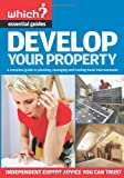 Develop Your Property: A Complete Guide to Planning, Managing and Funding Home Improvements (Which? Essential Guides): A Complete Guide to Managing, Building and Funding Home Extensions by Kate Faulkner (3-Sep-2007) Paperback