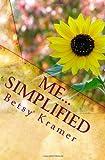 Me... Simplified, Betsy Kramer, 1449564852