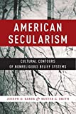"Joseph O. Baker and Buster G. Smith, ""American Secularism: Cultural Contours of Nonreligious Belief"" (NYU Press, 2015)"