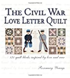 The Civil War Love Letter Quilt: 121 Quilt Blocks Inspired by Love and War