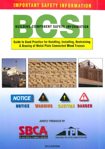 Guide to Good Practice for Handling, Installing, Restraining & Bracing of Metal Plate Connected Wood Trusses (Building Component Safety Information) (Component Wood)