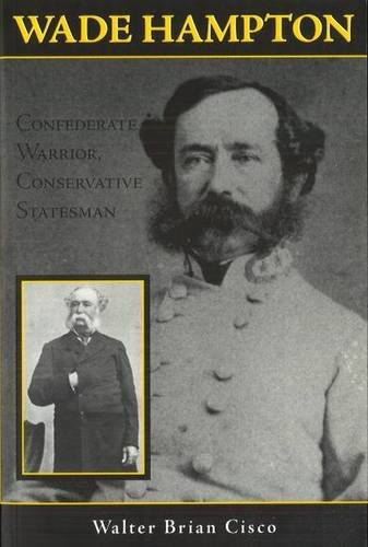 wade-hampton-confederate-warrior-conservative-statesman