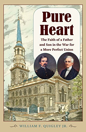 Pure Heart: The Faith of a Father and Son in the War for a More Perfect Union (Civil War in the North) (Union Political Leaders In The Civil War)