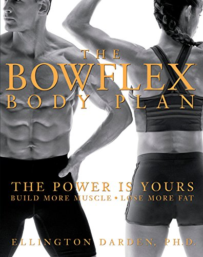- The Bowflex Body Plan: The Power is Yours - Build More Muscle, Lose More Fat