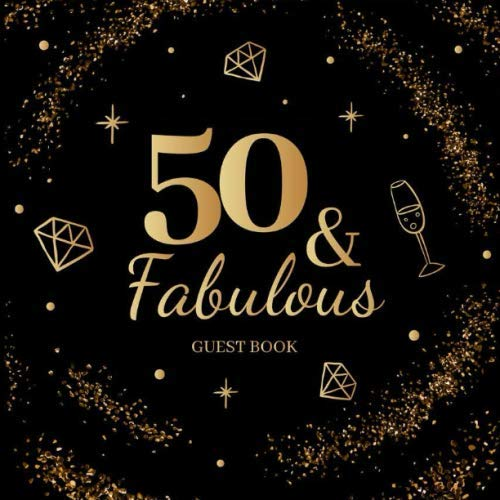 50 & Fabulous Guest Book: Fiftieth Birthday Celebration Message Log Gift ⎪ 50th Birthday ⎪ Keepsake Milestone Memory Logbook For Visitors, Family & Friends To Write In Comments Advice And Best Wishes