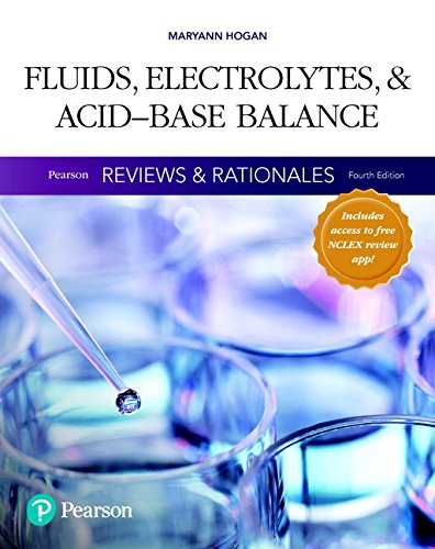 Pearson Reviews & Rationales: Fluids, Electrolytes, & Acid-Base Balance with Nursing Reviews & Rationales (4th Edition) (Fluid Electrolyte And Acid Base Balance Test Questions)