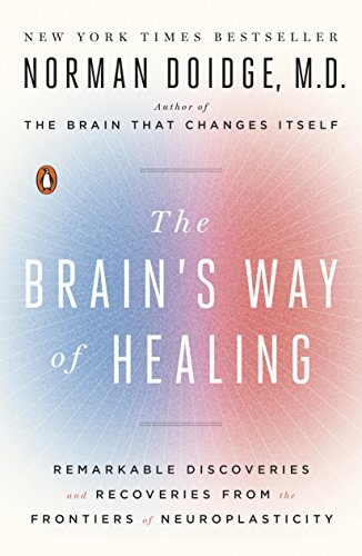 The Brain's Way of Healing: Remarkable Discoveries and Recoveries from the Frontiers of Neuroplasticity cover