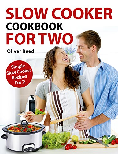 Slow Cooker Cookbook:  For Two: Simple Slow Cooker Recipes for 2 by Oliver Reed