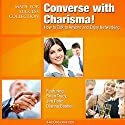 Converse with Charisma!: How to Talk to Anyone and Enjoy Networking Audiobook by  Made for Success Narrated by Brian Tracy, Jim Rohn, Dianna Booher, Brad Worthley, Marjorie Brody, Chris Widener, Lorraine Howell