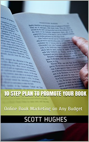 10 Step Plan to Promote Your Book: Online Book Marketing on Any Budget (Best Way To Promote Business On Facebook)