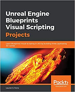 Unreal Engine Blueprints Visual Scripting Projects: Learn Blueprints