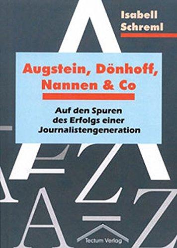 Augstein, Dönhoff, Nannen & Co. Augstein, Dönhoff, Nannen & Co. Auf den Spuren des Erfolgs einer Journalistengeneration