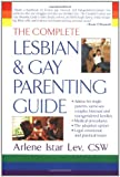The Complete Lesbian and Gay Parenting Guide, Arlene Istar Lev, 0425191974