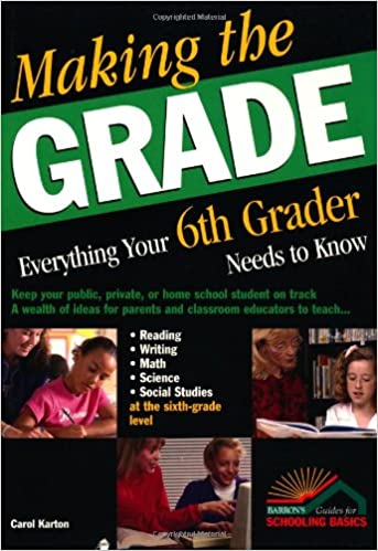 Making the Grade: Everything Your Sixth Grader Needs to Know ...