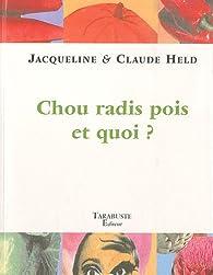 Chou radis pois et quoi ? par Jacqueline Held