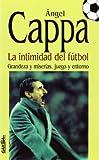 img - for La intimidad del futbol: Grandeza y miserias, juego y entorno (Spanish Edition) book / textbook / text book