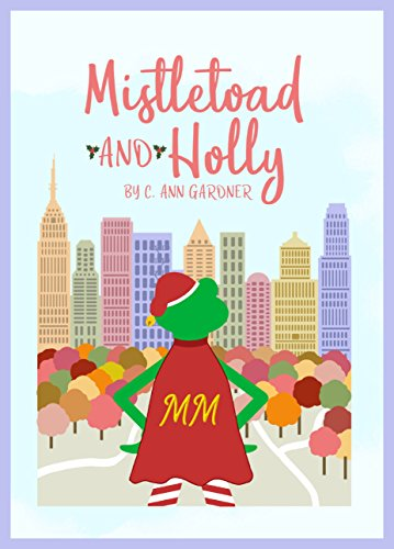 Mistletoad and Holly: or Holly Day and The Marvelous - Nyc Macy's Christmas