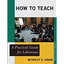 How to Teach: A Practical Guide for Librarians