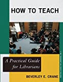 How to Teach, Beverley E. Crane, 0810891050