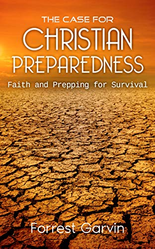 The Case for Christian Preparedness - Faith and Prepping for Survival (Christian Preppers Series Book 1) by [Garvin, Forrest]