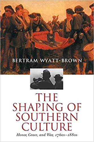 Book The Shaping of Southern Culture: Honor, Grace, and War, 1760s-1890s by Bertram Wyatt-Brown (2001-04-23)