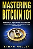 img - for Mastering Bitcoin 101: How to Start Investing and Profiting from Bitcoin, Blockchain, and Cryptocurrency Technologies book / textbook / text book