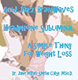 Acid Jazz Brainwaves: Headphone Subliminal, A Simple Thing For Weight Loss
