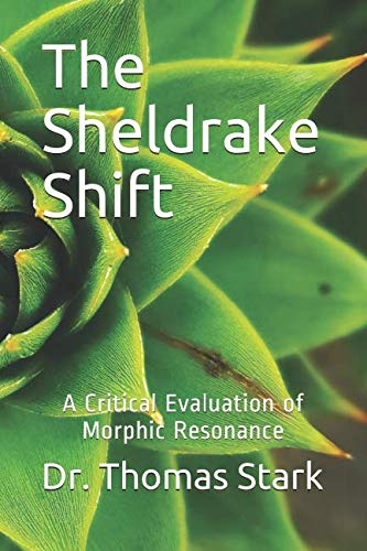 The Sheldrake Shift: A Critical Evaluation of Morphic Resonance (The Truth Series)