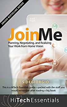 Join Me: Planning, Negotiating, and Realizing Your Work-from-Home Vision (HiTech Essentials Guides Book 1) by [DeGiorgio, S]