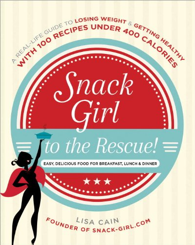 Snack Girl to the Rescue!: A Real-Life Guide to Losing Weight and Getting Healthy with 100 Recipes Under 400 Calories