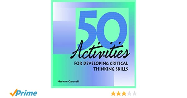 50 activities for developing critical thinking skills dr. marlene caroselli