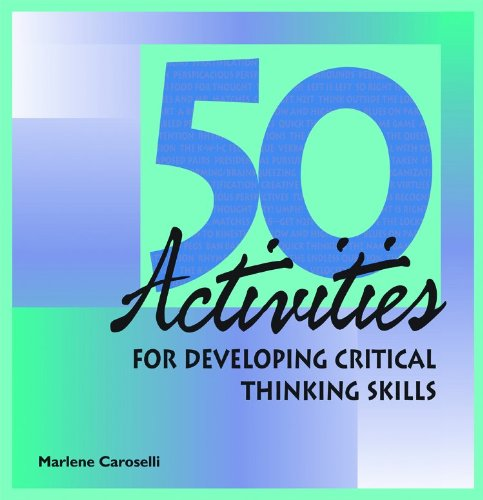 activities for developing critical thinking skills Critical thinking framework for any discipline critical thinking skills with the lecture format believe that developing critical thinking in their.
