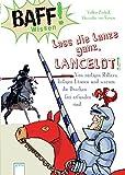 Baff! Wissen / BAFF! Wissen. Lass die Lanze ganz, Lancelot!: Von rüstigen Rittern, lästigen Läusen und warum die Drachen frei erfunden sind