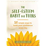 The Self-Esteem Habit for Teens: 50 Simple Ways to Build Your Confidence Every Day (The Instant Help Solutions Series)