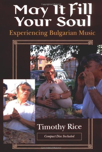 By Timothy Rice - May It Fill Your Soul: Experiencing Bulgarian Music: 2nd (second) Edition